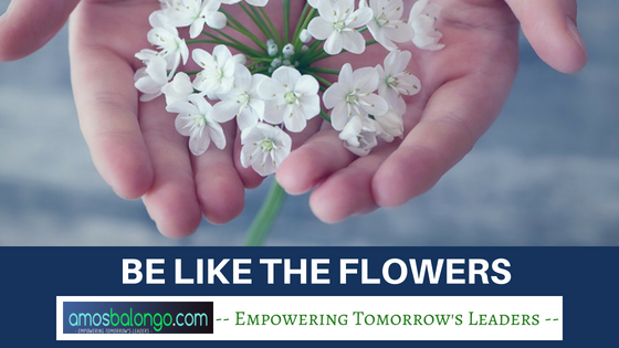 Be Like the Flowers